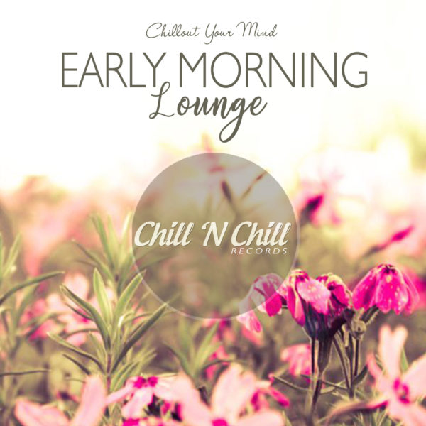 Early Morning Lounge: Chillout Your Mind