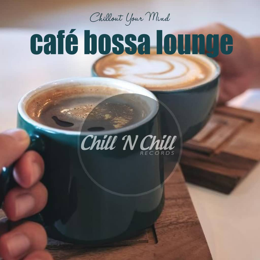 Cafe Bossa Lounge: Chillout Your Mind